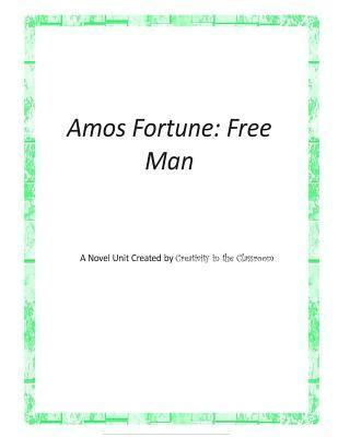 Amos Fortune: Free Man: A Novel Unit Created  by  Creativity in the Classroom by Creativity in the Classroom