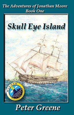 Skull Eye Island (Illustrated): Adventures of Jonathan Moore Peter   Greene