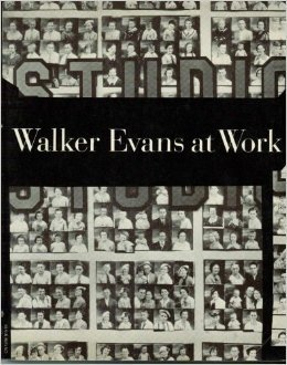 Walker Evans at Work: 745 Photographs Together with Documents Selected from Letters, Memoranda, Interviews, Notes Walker Evans