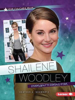Shailene Woodley: Divergents Daring Star Heather E. Schwartz