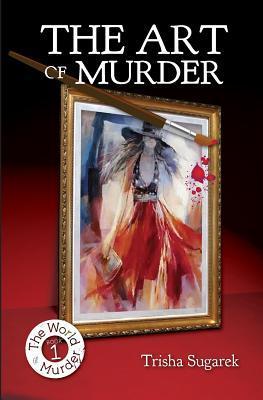 The Art of Murder (The World of Murder #1) Trisha Sugarek