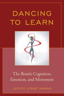 Dancing to Learn: The Brains Cognition, Emotion, and Movement  by  Judith Hanna