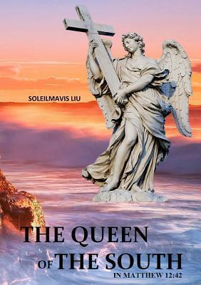 The Queen of the South in Matthew 12: 42  by  Soleilmavis Liu