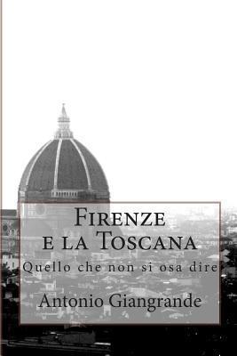 Firenze E La Toscana: Quello Che Non Si Osa Dire Antonio Giangrande