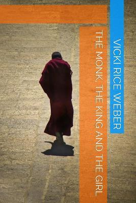 The Monk, the King and the Girl Vicki Rice Weber