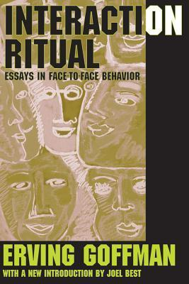 Interaction Ritual: Essays in Face to Face Behavior Erving Goffman