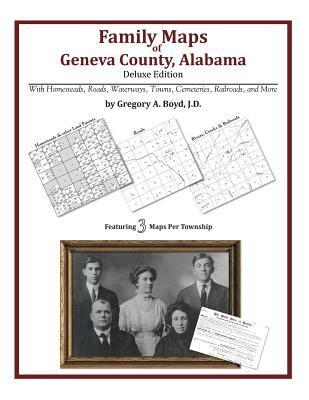 Family Maps of Geneva County, Alabama, Deluxe Edition  by  Gregory A.  Boyd
