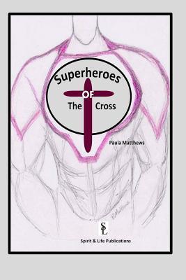 The Superheroes of the Cross  by  Paula Matthews