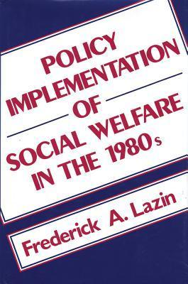 Policy Implementation and Social Welfare: Israel and the United States  by  Frederick A. Lazin