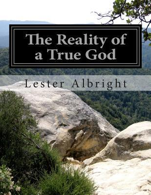 The Reality of a True God Lester Albright
