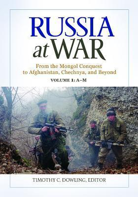 Russia at War [2 Volumes]: From the Mongol Conquest to Afghanistan, Chechnya, and Beyond  by  Timothy C Dowling
