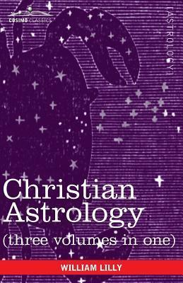 Christian Astrology (Three Volumes in One)  by  William Lilly