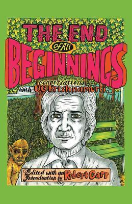 The End of All Beginnings: Encounters with a Natural Man Ug Krishnamurti Ugk