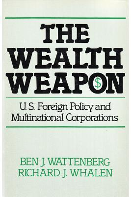 The Wealth Weapon: U.S. Foreign Policy and Multinational Corporations Ben J. Wattenberg