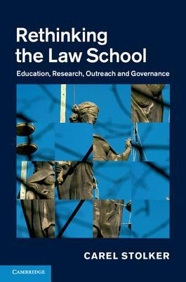 Rethinking the Law School: Education, Research, Outreach and Governance  by  Carel Stolker