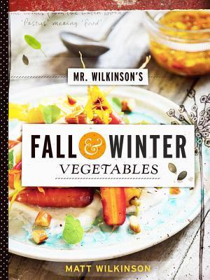 Mr. Wilkinsons Fall and Winter Vegetables Matt Wilkinson