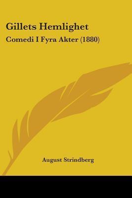Gillets Hemlighet: Comedi I Fyra Akter (1880)  by  August Strindberg