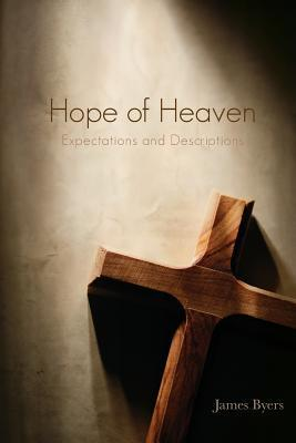Hope of Heaven: Expectations and Descriptions James Byers