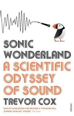 Sonic Wonderland: A Scientic Odyssey of Sound  by  Trevor Cox