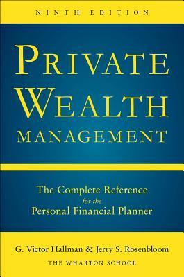 Private Wealth Management: The Complete Reference for the Personal Financial Planner, Ninth Edition  by  G Victor Hallman