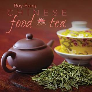 Chinese Food and Tea Pairings Roy Fong