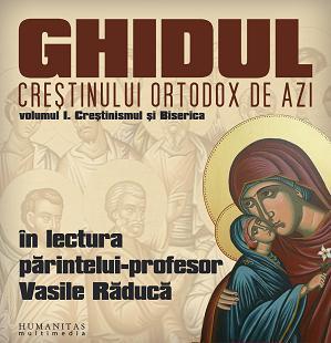 Ghidul crestinului ortodox de azi. Volumul I: Crestinismul si Biserica  by  Vasile Răducă