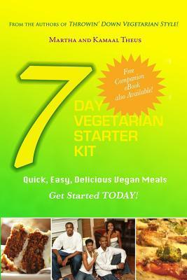 7 Day Vegetarian Starter Kit: Quick, Easy, Delicious Vegan Meals  by  Martha Theus