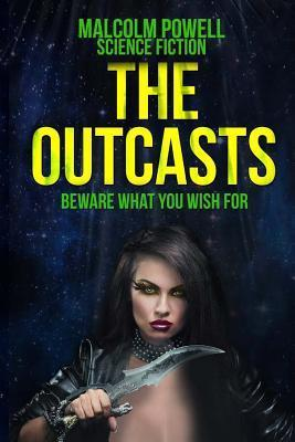 The Outcasts: Beware What You Wish for  by  MR Malcolm Powell