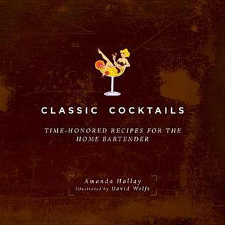 Classic Cocktails: Time-Honored Recipes for the Home Bartender  by  Amanda Hallay