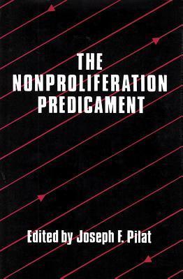 The Nonproliferation Predicament Joseph F. Pilat