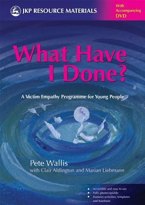 What Have I Done?: A Victim Empathy Programme for Young People Pete Wallis