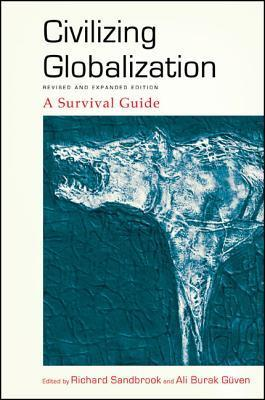 Civilizing Globalization, Revised and Expanded Edition: A Survival Guide Richard Sandbrook  Ed