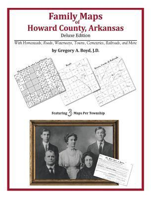 Family Maps of Howard County, Arkansas  by  Gregory A.  Boyd