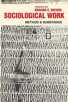 Sociological Work: Method and Substance Howard S. Becker