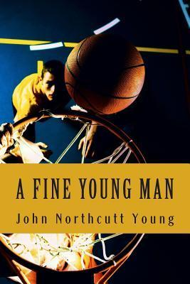 A Fine Young Man  by  John Northcutt Young