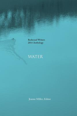 Redwood Writers 2014 Anthology: Water Jeannie Miller