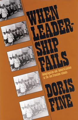 When Leadership Fails: Desegregation and Demoralization in the San Francisco Schools  by  Doris Fine