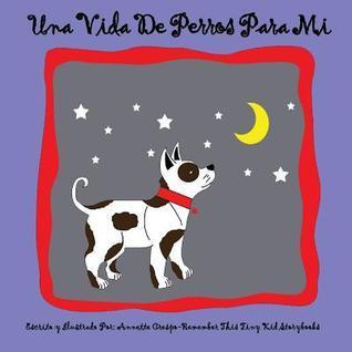 Una Vida de Perros Para Mi  by  Remember This Tiny Kid Storybooks