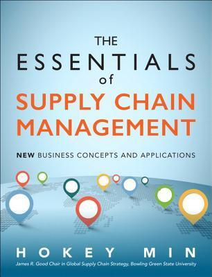 The Essentials of Supply Chain Management: New Business Concepts and Applications Hokey Min