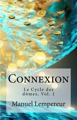 Connexion (Le Cycle des dômes, #1)  by  Manuel Lempereur