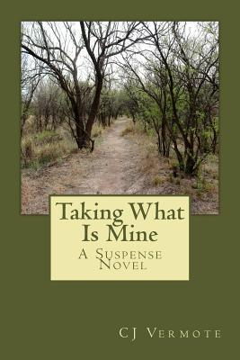Taking What Is Mine  by  C.J. Vermote