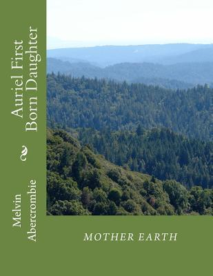 Auriel First Born Daughter Mother Earth: Sixth Book That Continues Where the Da Vinci Code Left Off.  by  Melvin Abercrombie