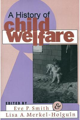 A History of Child Welfare Eve P. Smith