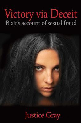 Victory Via Deceit: Blairs Account of Sexual Fraud  by  Justice Gray