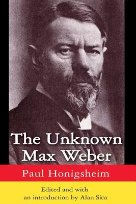 The Unknown Max Weber  by  Paul Honigsheim