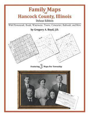 Family Maps of Hancock County, Illinois  by  Gregory A.  Boyd