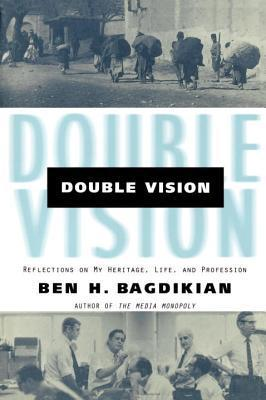 Double Vision: Reflections On My Heritage, Life, and Profession  by  Ben H. Bagdikian