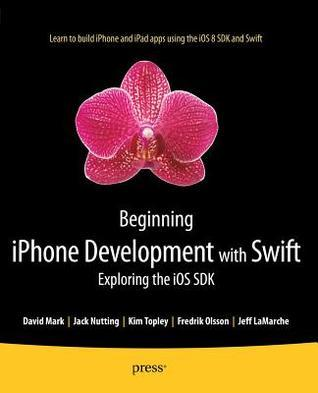 Beginning iPhone Development with Swift: Exploring the IOS SDK Kim Topley