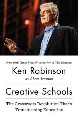 Creative Schools: The Grassroots Revolution Thats Transforming Education  by  Ken Robinson