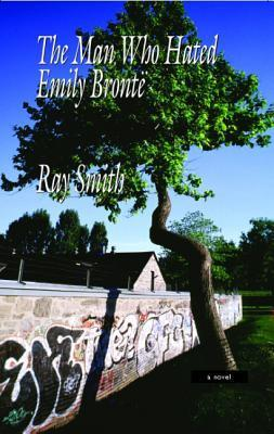 The Man Who Hated Emily Bronte  by  Ray Smith